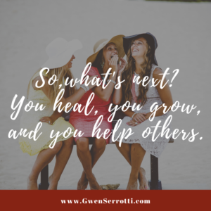 So, what's next? You heal, you grow, and you help others.