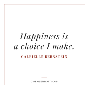 Happiness is a choice I make.