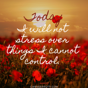 I will not stress over the things I cannot control